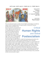 Course Flyer for Critical Human Rights and Global Postsocialism, Yale Unviersity Spring 2017. Small Image of a 1962Soviet Globalism poster showing people of different ethnic backgrounds hands held and raised in front of a globe, with the words Peace! Friendship! in Russian in red text. Followed by course description: his new advanced seminar considers Human Rights and Socialism as modernist, utopian visions for global justice in human society. In the late 20thcentury, socialist visions for justice in the future lost ground, as the doctrine of human rights was put forth by many as a standard bearer for checks on justice across political territories. This course traces the variety of critical approaches that scholars have taken to the problem of human rights, with a focus on ethnography and sociocultural anthropology, or how human rights actually function in daily life. Emphasizing postsocialism, this course foregrounds the so-called second world (Russia, China, and other post/socialist countries) and the global impact of socialism as a moral doctrine for justice. Students write a term paper in which they focus in on either a region or a topic (disability rights, LGBTQ rights, right to education, humanitarian medical intervention, etc). Students are encouraged to develop their own point of view about human rights as transnational humanitarian legal policy and political philosophy. Suitable for students with an interest in Postsocialism and Socialism, Sociocultural/Medical Anthropology, Human Rights and Humanitarianism, and regional interests related to Russia, Eastern and Central Europe, China, and other socialist and postsocialist regions.