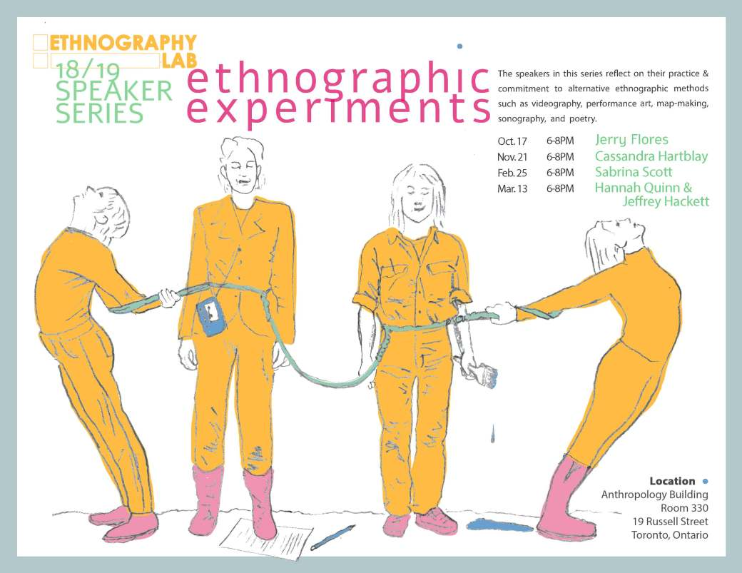 "A publicity poster for the ""ethnographic experiments"" speaker series at the UofT Ethnography Lab. The text announces presentations by Jerry Flores, Cassandra Hartblay, Sabirn a Scott, and Hannah Quinn & Jeffrey Hacket, fall 2018.White background, black, deep yellow, bright pink, and light green text. An image - a sketch of four female-presenting dancers all wearing deep yellow clothes and pink footwear engaged in movement, and connected by a light green-blue rope that is wrapped around the waists of two center dancers, with the two outer dancers facing outwards, and holding the rope behidn them with arched backs. One of the center dancers holds a paint brush dripping blue paint and smiles slightly."
